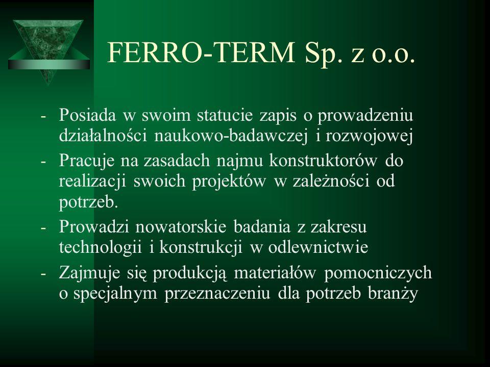 FERRO-TERM Sp. z o.o. - Posiada w swoim statucie zapis o prowadzeniu działalności naukowo-badawczej i rozwojowej - Pracuje na zasadach najmu konstrukt