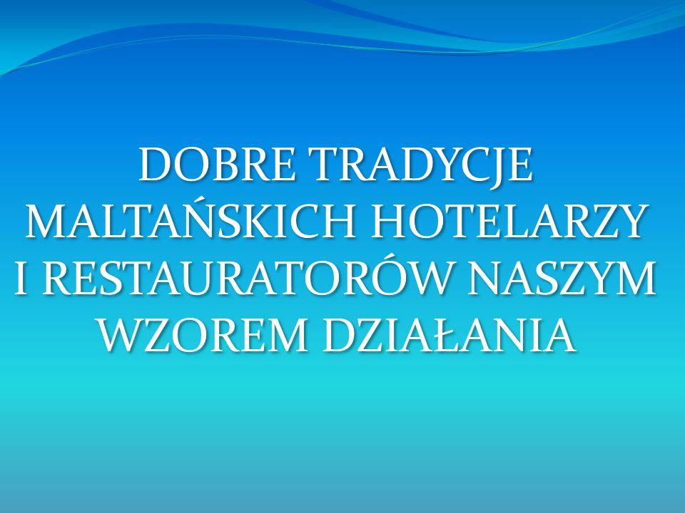 DOBRE TRADYCJE MALTAŃSKICH HOTELARZY I RESTAURATORÓW NASZYM WZOREM DZIAŁANIA