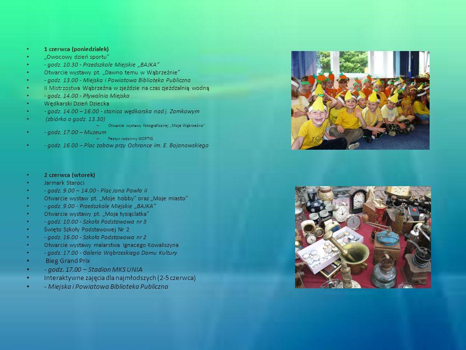 1 czerwca (poniedziałek) Owocowy dzień sportu - godz. 10.30 - Przedszkole Miejskie BAJKA Otwarcie wystawy pt. Dawno temu w Wąbrzeźnie - godz. 13.00 -
