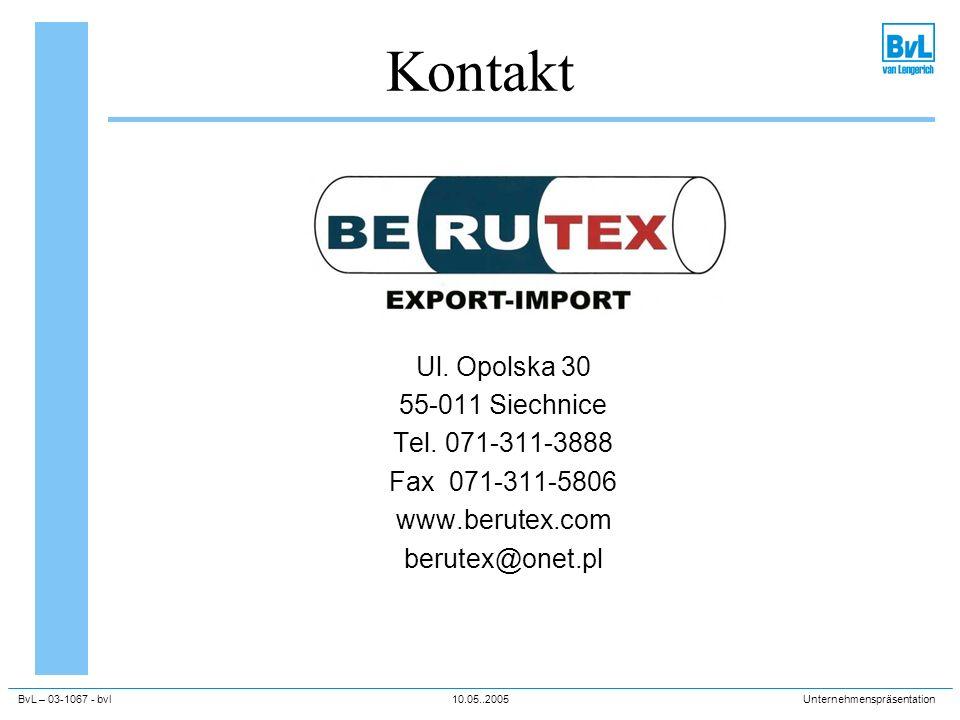 BvL – 03-1067 - bvl10.05..2005Unternehmenspräsentation Kontakt Ul. Opolska 30 55-011 Siechnice Tel. 071-311-3888 Fax 071-311-5806 www.berutex.com beru
