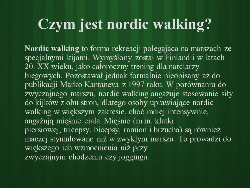 Czym jest nordic walking? Nordic walking to forma rekreacji polegająca na marszach ze specjalnymi kijami. Wymyślony został w Finlandii w latach 20. XX