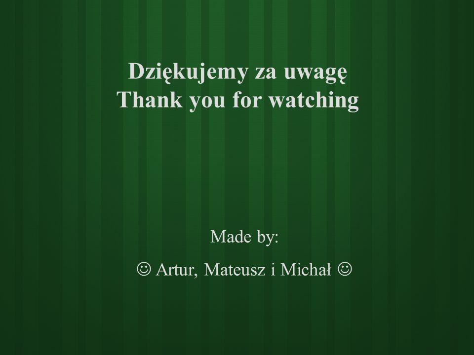 Dziękujemy za uwagę Thank you for watching Made by: Artur, Mateusz i Michał