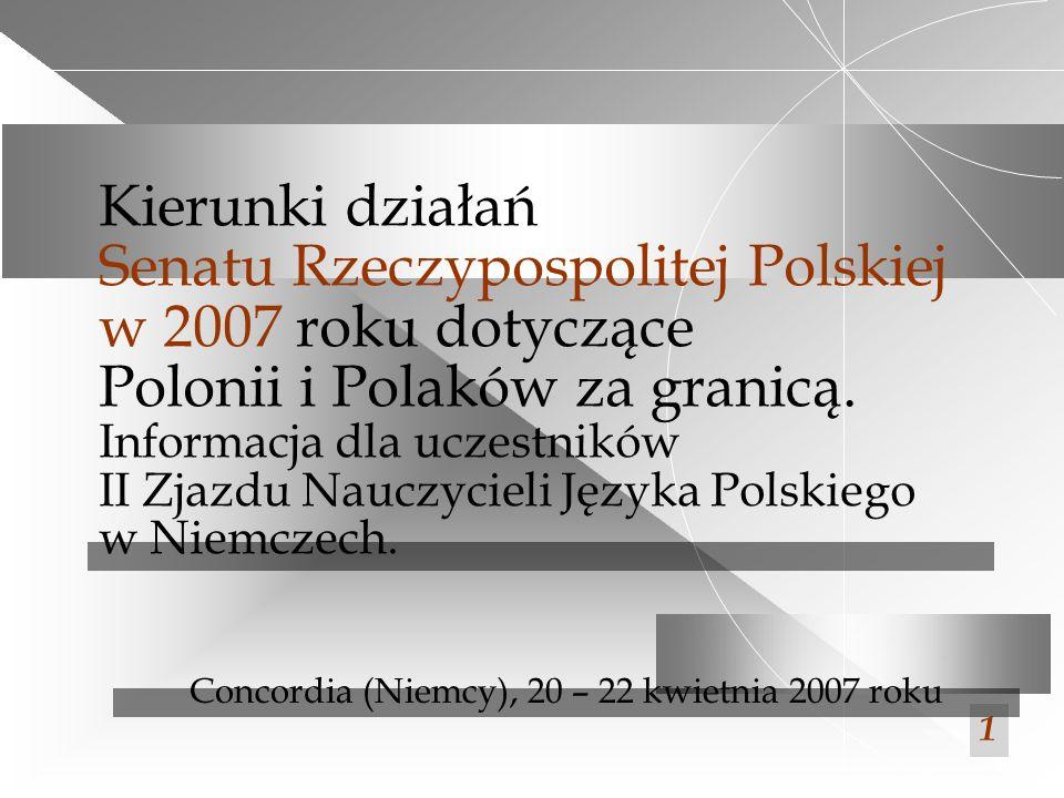 W ustawie budżetowej na rok 2007 w części 03 Kancelaria Senatu, w rozdziale 75195: Pozostała działalność Opieka nad Polonią i Polakami za granicą przewidziano kwotę 75.000.000 zł ( wzrost o 46,2% ), z czego: - 60.000.000 zł ( wzrost o 64,36 % ) na realizację zadań o charakterze programowym, - a 15.000.000 zł ( wzrost o 17,90 % ) na zadania o charakterze inwestycyjnym (remonty i zakupy obiektów, rozwój bazy lokalowej).