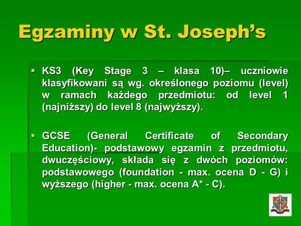 Egzaminy w St. Josephs KS3 (Key Stage 3 – klasa 10)– uczniowie klasyfikowani są wg. określonego poziomu (level) w ramach każdego przedmiotu: od level