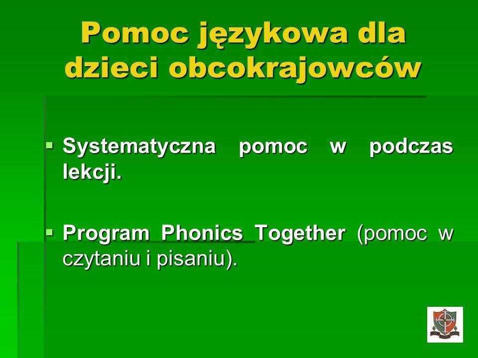 Pomoc językowa dla dzieci obcokrajowców Systematyczna pomoc w podczas lekcji. Systematyczna pomoc w podczas lekcji. Program Phonics Together (pomoc w