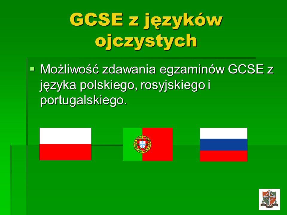 GCSE z języków ojczystych Możliwość zdawania egzaminów GCSE z języka polskiego, rosyjskiego i portugalskiego. Możliwość zdawania egzaminów GCSE z języ