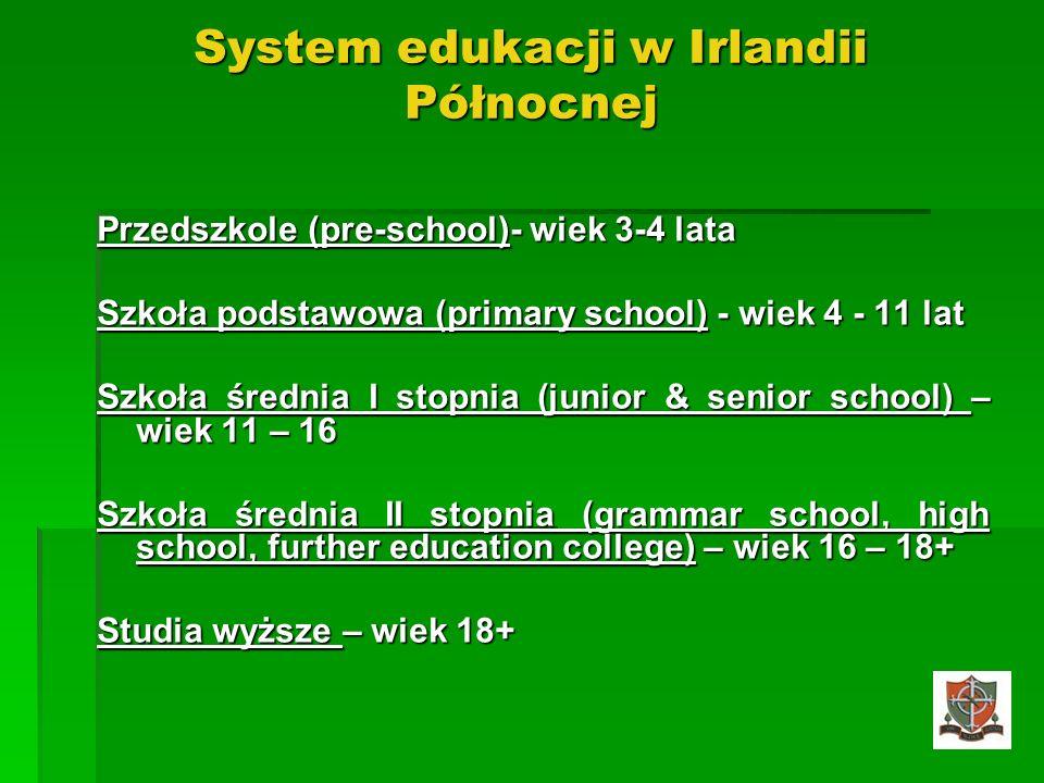 System edukacji w Irlandii Północnej Przedszkole (pre-school)- wiek 3-4 lata Szkoła podstawowa (primary school) - wiek 4 - 11 lat Szkoła średnia I sto