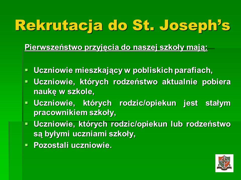 Rekrutacja do St. Josephs Pierwszeństwo przyjęcia do naszej szkoły mają: Uczniowie mieszkający w pobliskich parafiach, Uczniowie mieszkający w poblisk