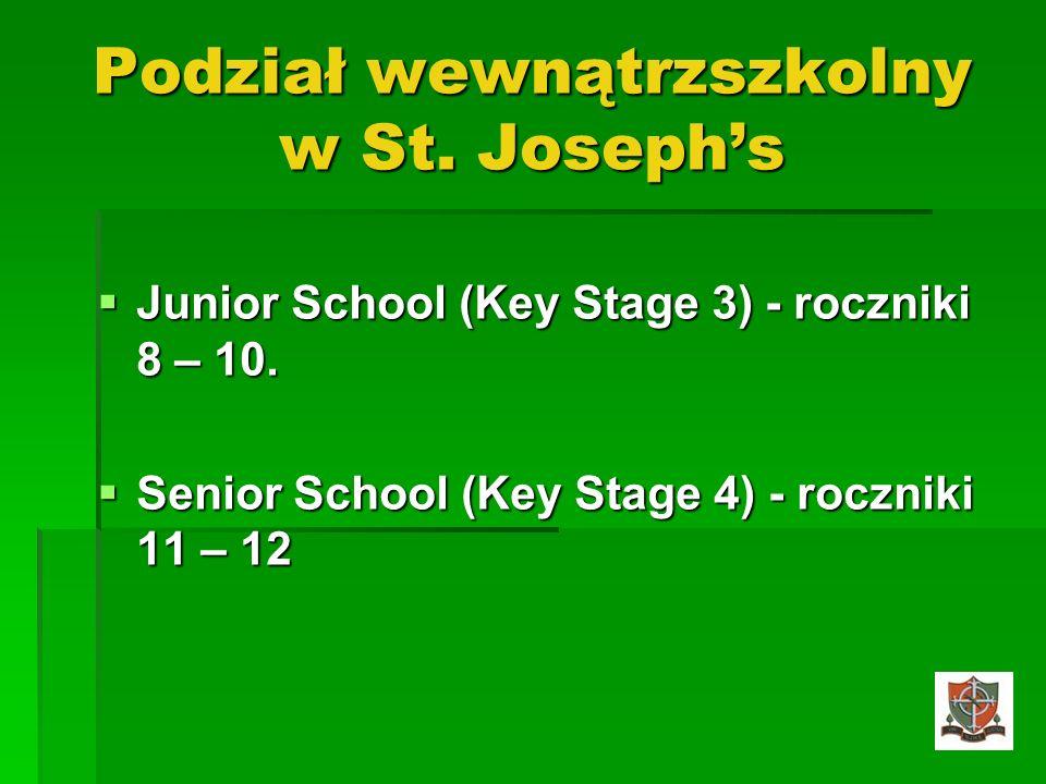 Podział wewnątrzszkolny w St. Josephs Junior School (Key Stage 3) - roczniki 8 – 10. Senior School (Key Stage 4) - roczniki 11 – 12
