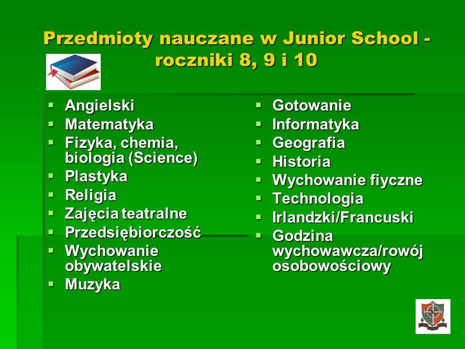 Przedmioty nauczane w Junior School - roczniki 8, 9 i 10 Angielski Angielski Matematyka Matematyka Fizyka, chemia, biologia (Science) Fizyka, chemia,