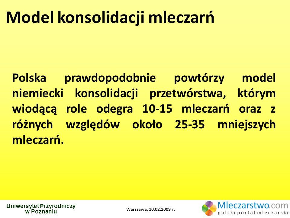 Uniwersytet Przyrodniczy w Poznaniu Warszawa, 10.02.2009 r. Model konsolidacji mleczarń Polska prawdopodobnie powtórzy model niemiecki konsolidacji pr