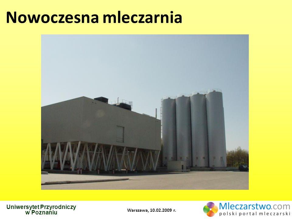 Uniwersytet Przyrodniczy w Poznaniu Warszawa, 10.02.2009 r. Nowoczesna mleczarnia