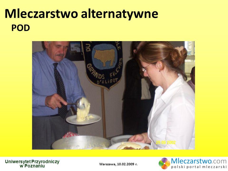 Uniwersytet Przyrodniczy w Poznaniu Warszawa, 10.02.2009 r. Mleczarstwo alternatywne POD