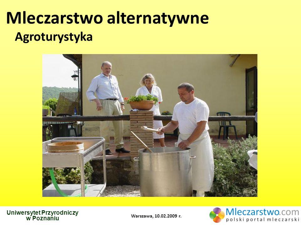 Uniwersytet Przyrodniczy w Poznaniu Warszawa, 10.02.2009 r. Mleczarstwo alternatywne Agroturystyka