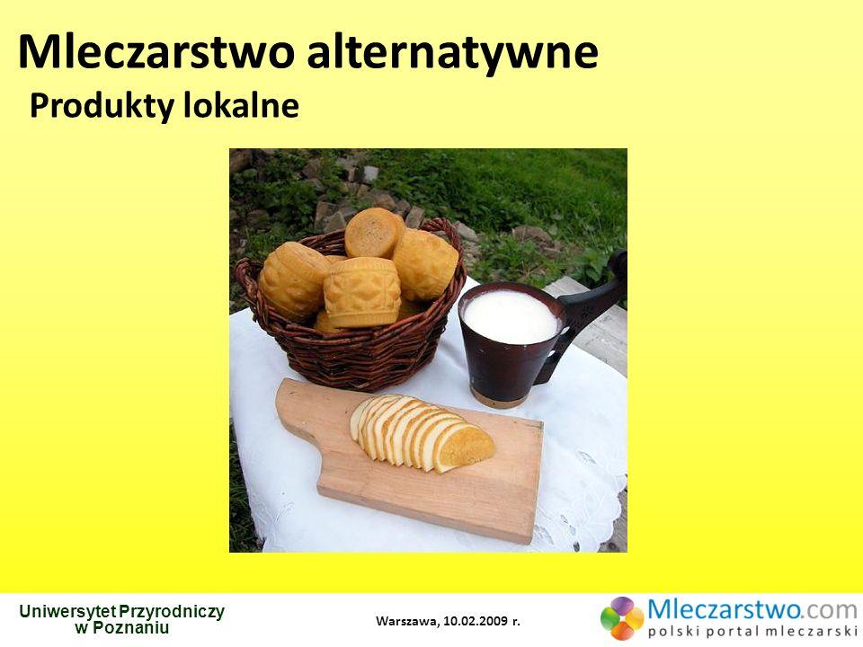 Uniwersytet Przyrodniczy w Poznaniu Warszawa, 10.02.2009 r. Mleczarstwo alternatywne Produkty lokalne