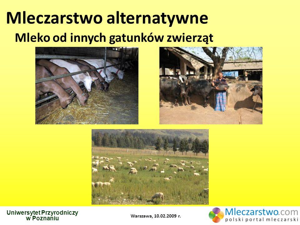Uniwersytet Przyrodniczy w Poznaniu Warszawa, 10.02.2009 r. Mleczarstwo alternatywne Mleko od innych gatunków zwierząt