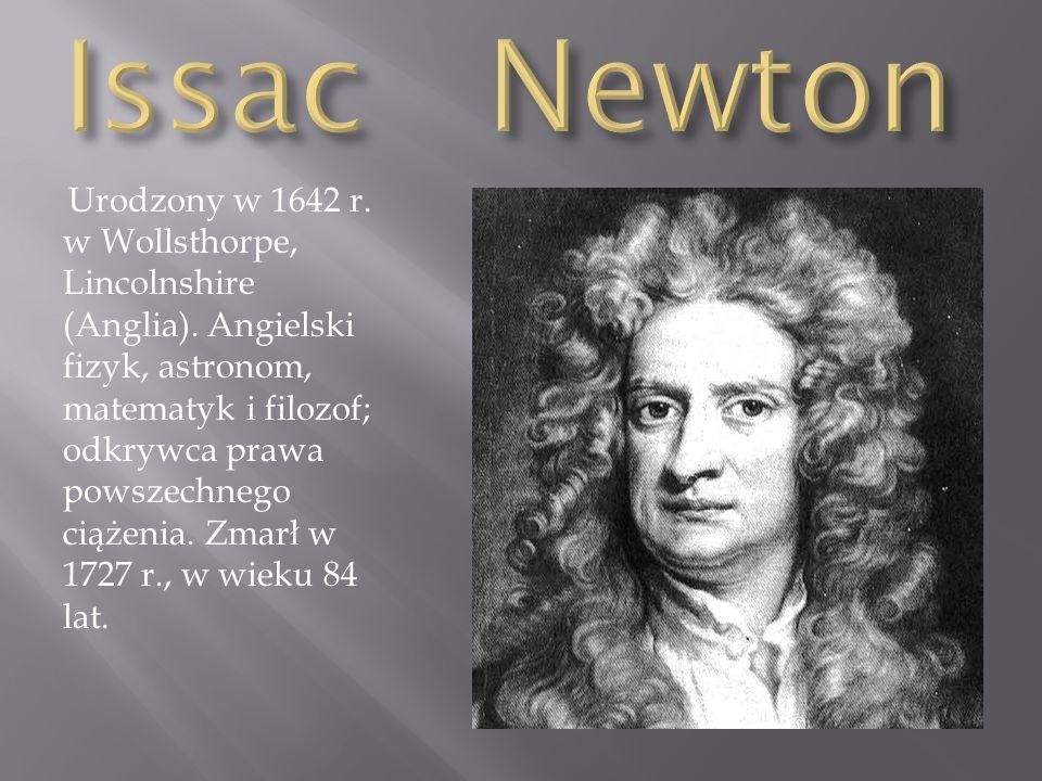 Urodzony w 1642 r. w Wollsthorpe, Lincolnshire (Anglia). Angielski fizyk, astronom, matematyk i filozof; odkrywca prawa powszechnego ciążenia. Zmarł w