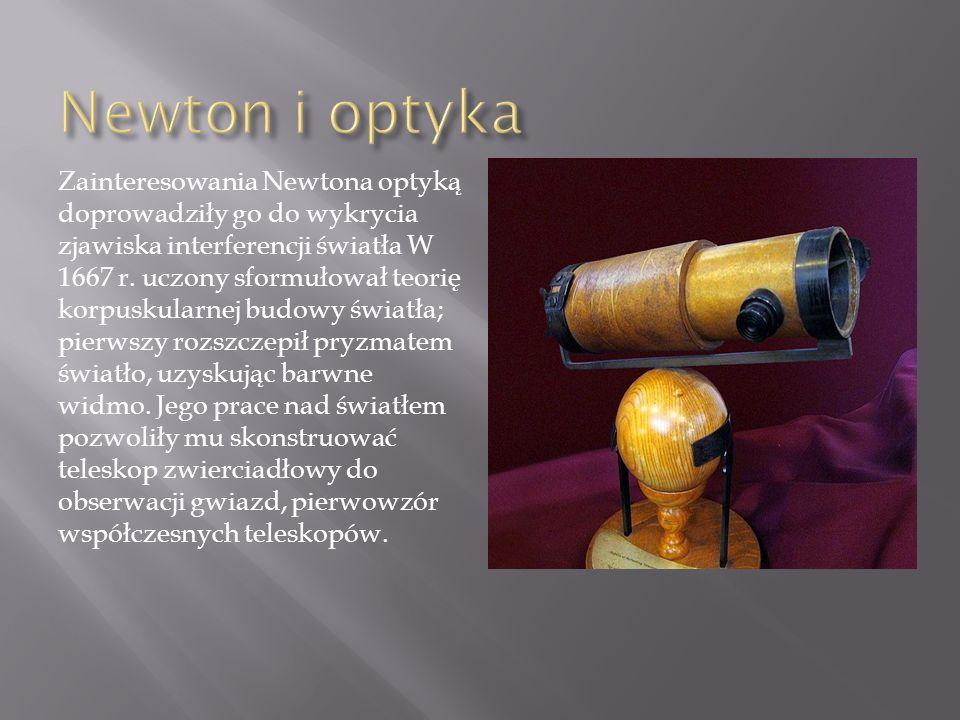 Zainteresowania Newtona optyką doprowadziły go do wykrycia zjawiska interferencji światła W 1667 r. uczony sformułował teorię korpuskularnej budowy św