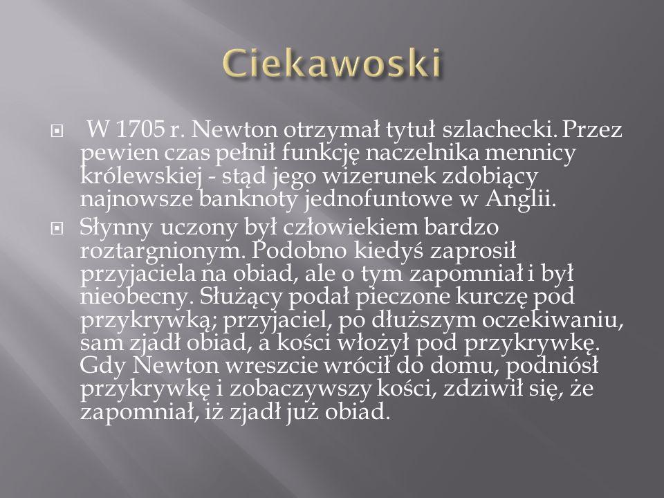 W 1705 r. Newton otrzymał tytuł szlachecki. Przez pewien czas pełnił funkcję naczelnika mennicy królewskiej - stąd jego wizerunek zdobiący najnowsze b