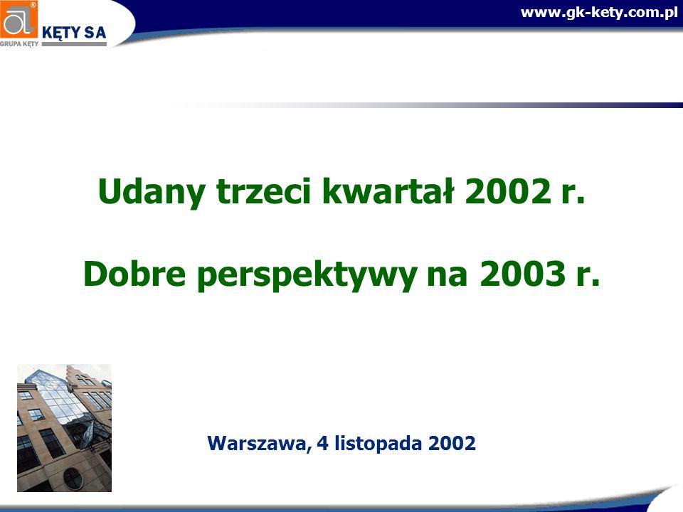 www.gk-kety.com.pl Udany trzeci kwartał 2002 r. Dobre perspektywy na 2003 r. Warszawa, 4 listopada 2002