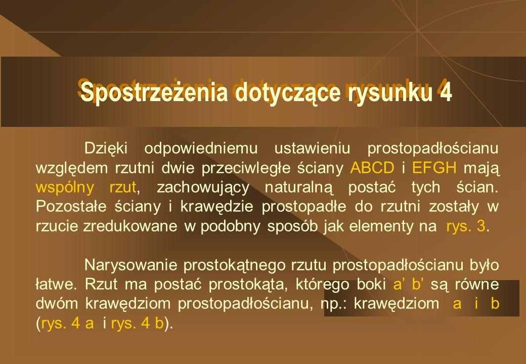 a c b A B C E F D H G AE BF DH CG b Prostopadłościan Rysunek 4 Rzut prostopadłościanu a