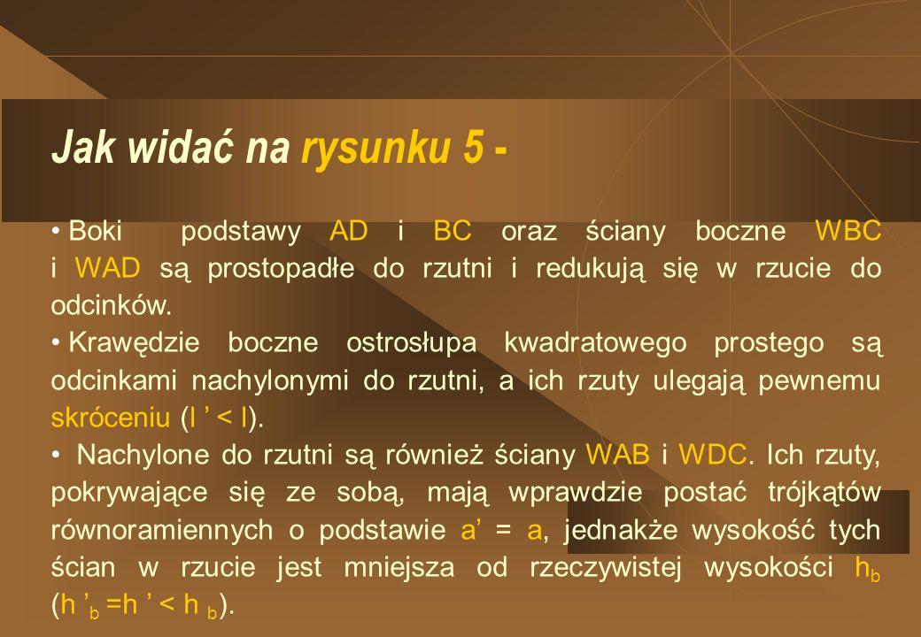 A B C D h s a a W l B C A D s h R z u t o s t r o s ł u p a Rysunek 5 Ostrosłup W