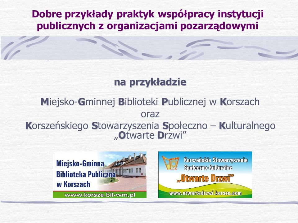 Dobre przykłady praktyk współpracy instytucji publicznych z organizacjami pozarządowymi na przykładzie MGBPK Miejsko-Gminnej Biblioteki Publicznej w K