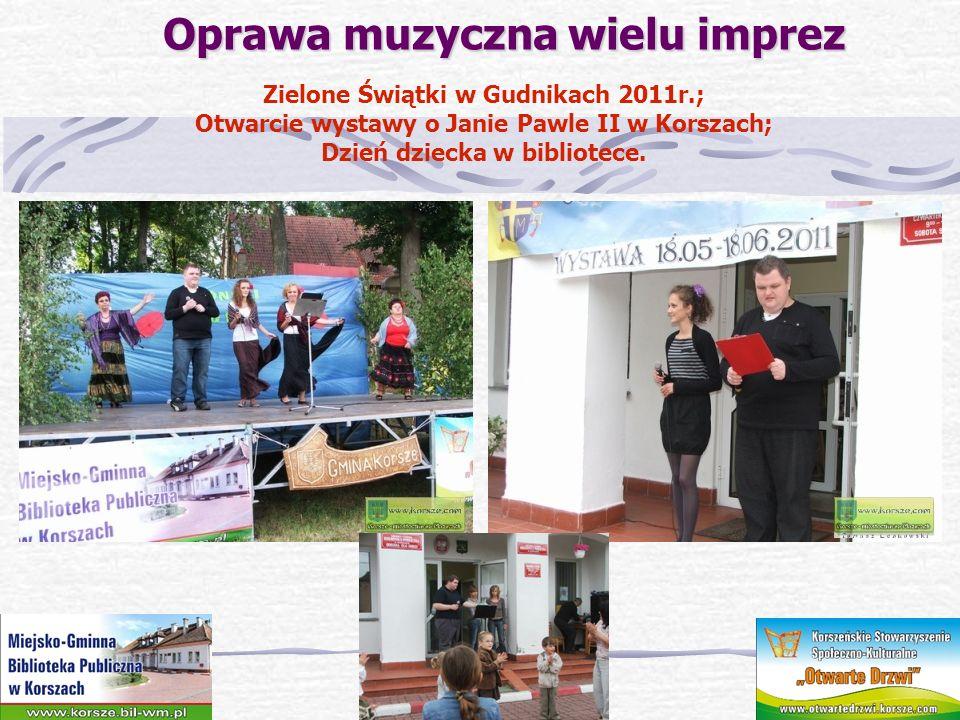 Oprawa muzyczna wielu imprez Oprawa muzyczna wielu imprez Zielone Świątki w Gudnikach 2011r.; Otwarcie wystawy o Janie Pawle II w Korszach; Dzień dzie