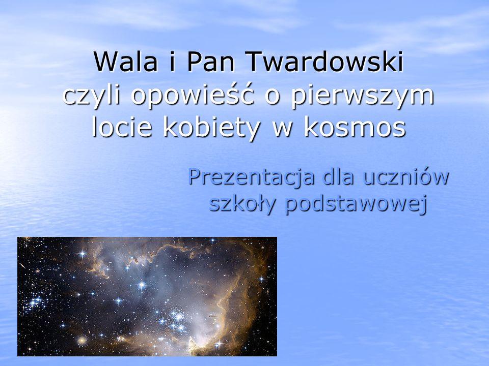 Wala i Pan Twardowski czyli opowieść o pierwszym locie kobiety w kosmos Prezentacja dla uczniów szkoły podstawowej