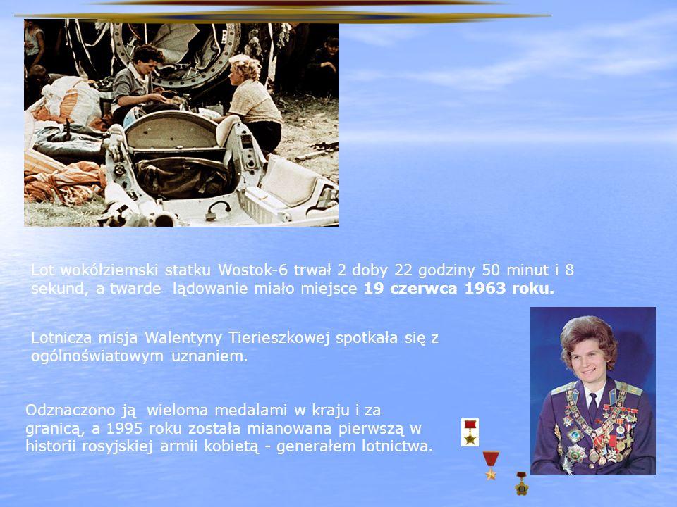 Lot wokółziemski statku Wostok-6 trwał 2 doby 22 godziny 50 minut i 8 sekund, a twarde lądowanie miało miejsce 19 czerwca 1963 roku. Lotnicza misja Wa