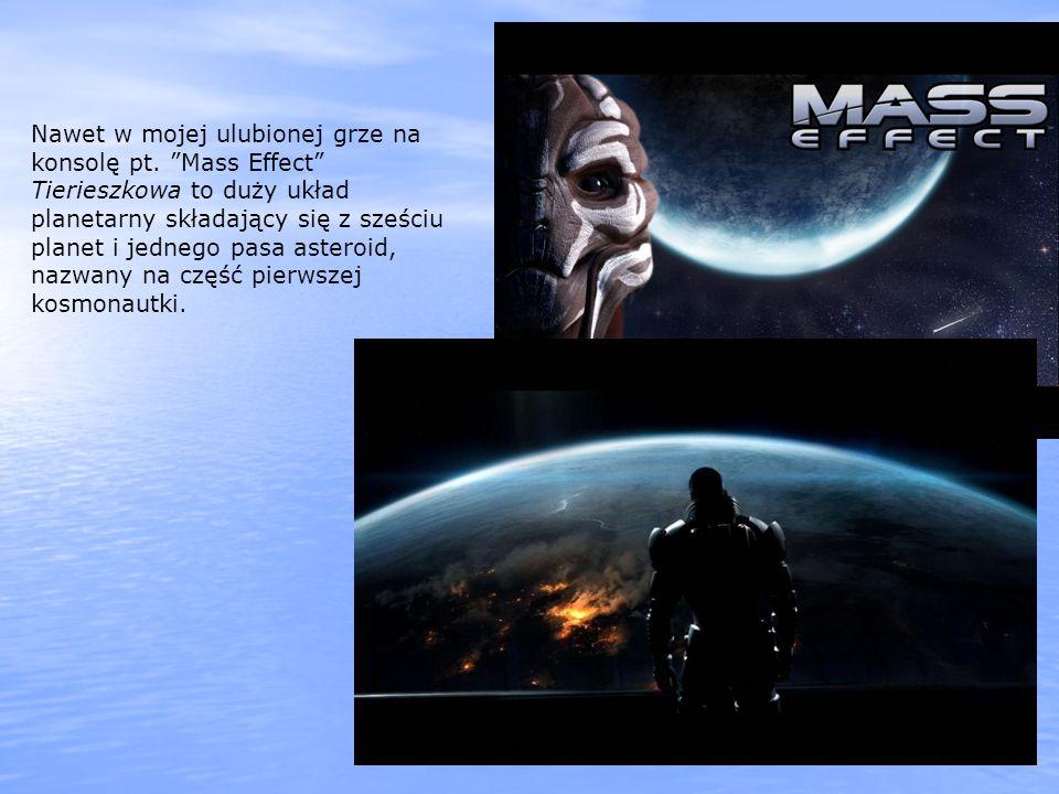 Nawet w mojej ulubionej grze na konsolę pt. Mass Effect Tierieszkowa to duży układ planetarny składający się z sześciu planet i jednego pasa asteroid,