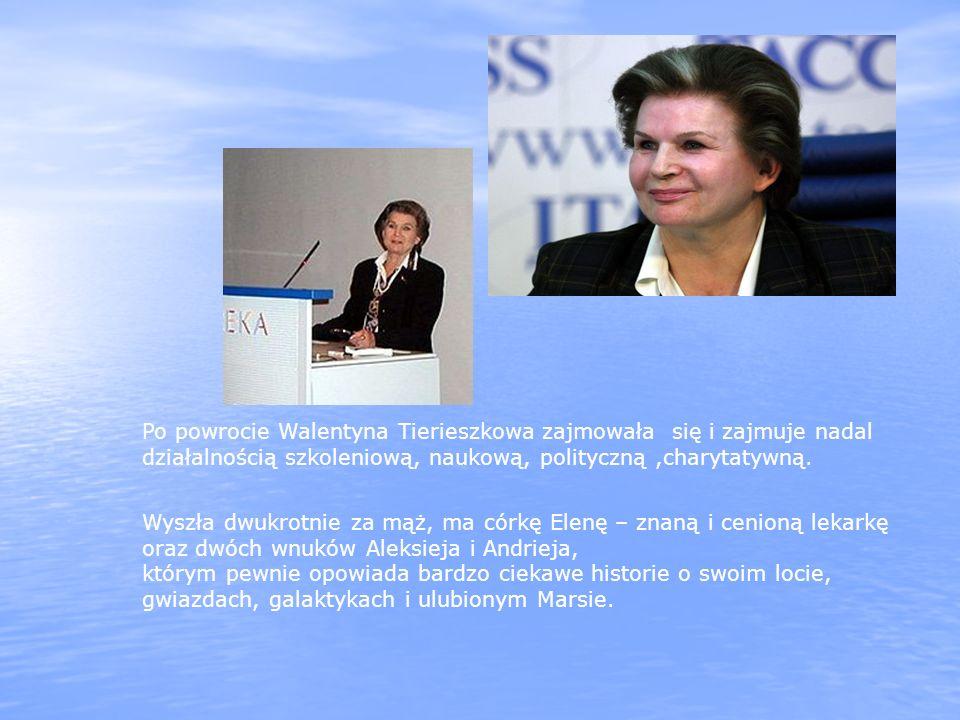 Po powrocie Walentyna Tierieszkowa zajmowała się i zajmuje nadal działalnością szkoleniową, naukową, polityczną,charytatywną. Wyszła dwukrotnie za mąż