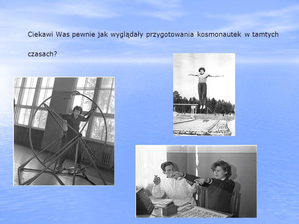 Ciekawi Was pewnie jak wyglądały przygotowania kosmonautek w tamtych czasach?