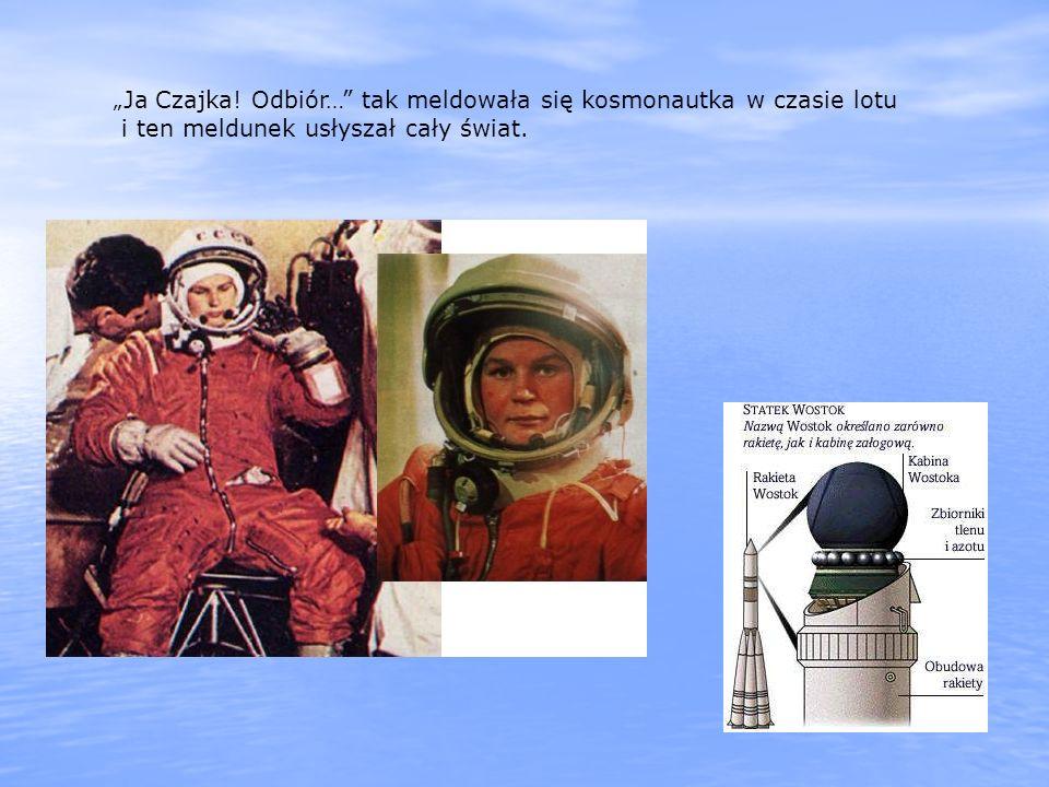 Ja Czajka! Odbiór… tak meldowała się kosmonautka w czasie lotu i ten meldunek usłyszał cały świat.