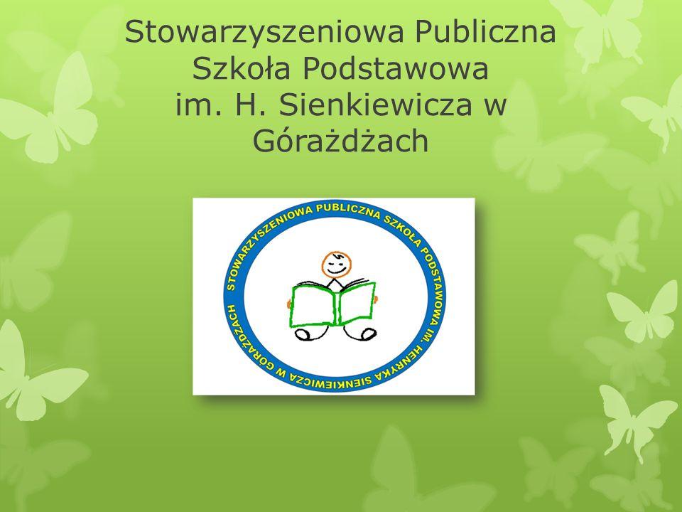 B O UCZNIOWIE I UCZENNICE Stowarzyszeniowej Publicznej Szkoły Podstawowej im. H. Sienkiewicza w Górażdżach