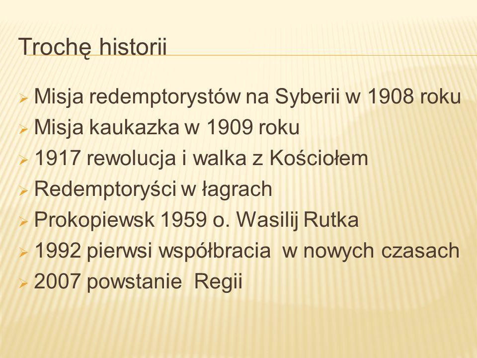 Trochę historii Misja redemptorystów na Syberii w 1908 roku Misja kaukazka w 1909 roku 1917 rewolucja i walka z Kościołem Redemptoryści w łagrach Prok