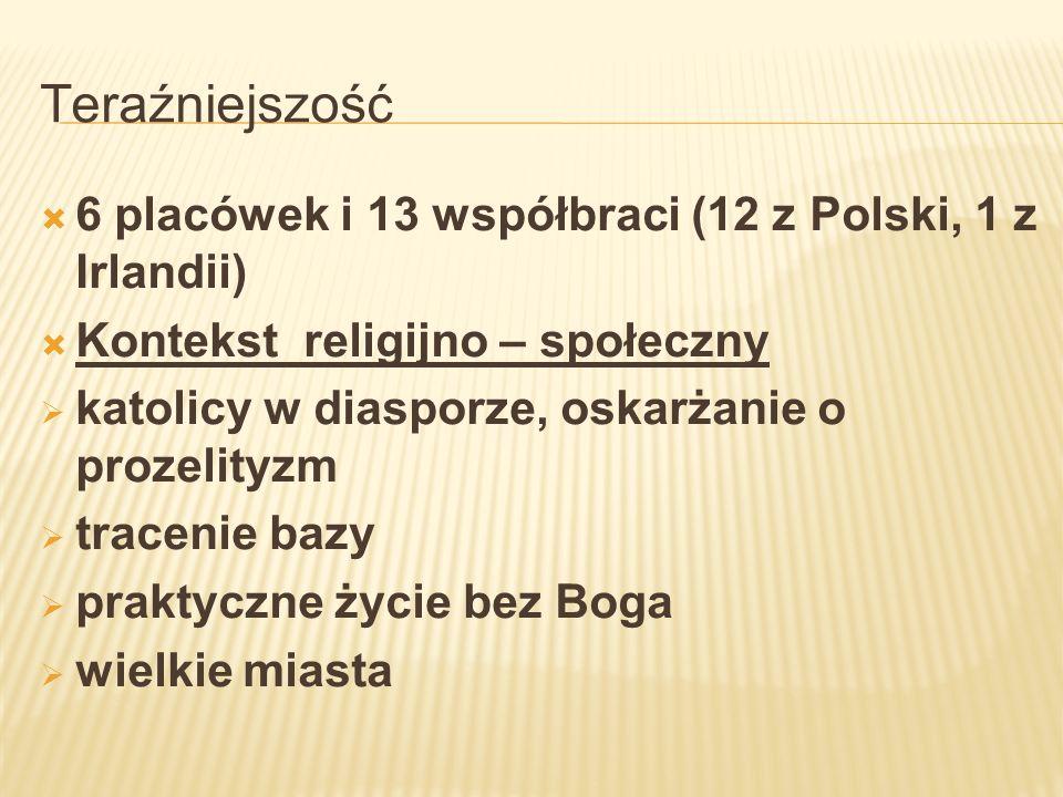 Teraźniejszość 6 placówek i 13 współbraci (12 z Polski, 1 z Irlandii) Kontekst religijno – społeczny katolicy w diasporze, oskarżanie o prozelityzm tr