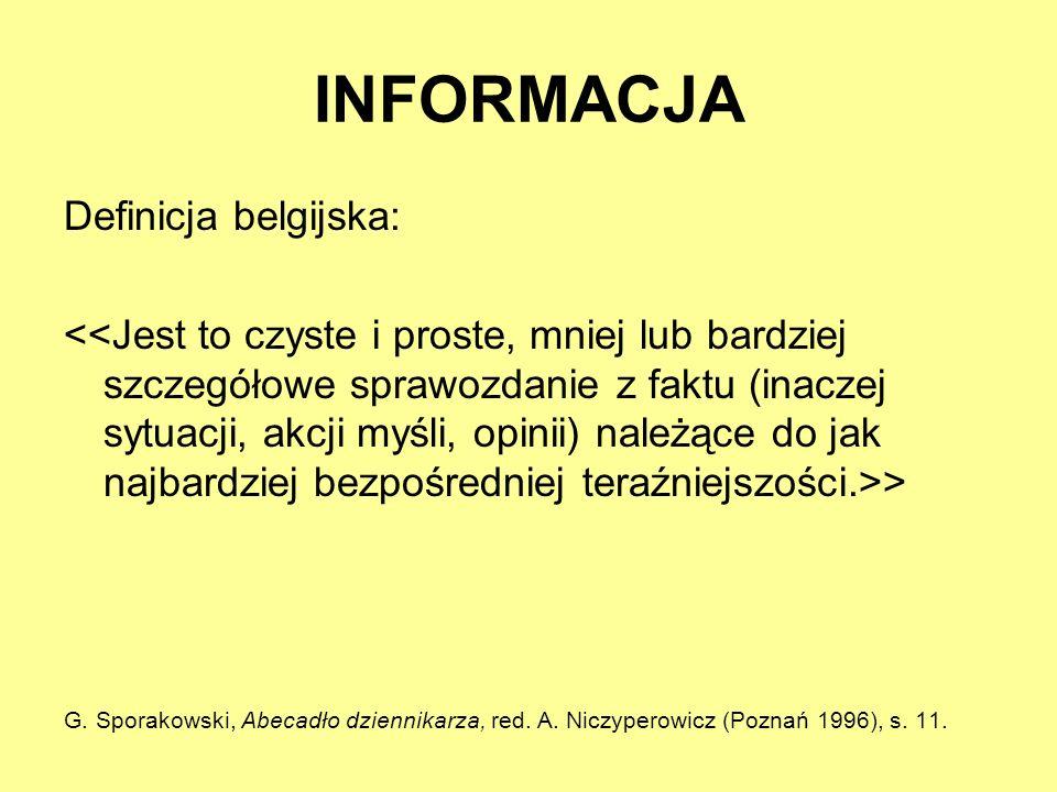 INFORMACJA Definicja belgijska: > G. Sporakowski, Abecadło dziennikarza, red. A. Niczyperowicz (Poznań 1996), s. 11.
