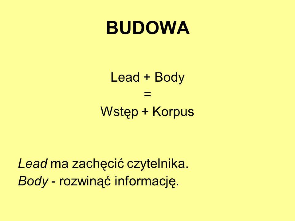 BUDOWA Lead + Body = Wstęp + Korpus Lead ma zachęcić czytelnika. Body - rozwinąć informację.