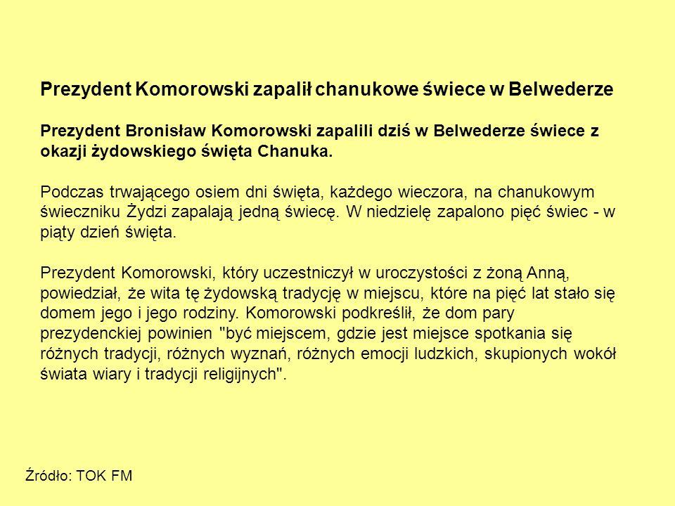 Prezydent Komorowski zapalił chanukowe świece w Belwederze Prezydent Bronisław Komorowski zapalili dziś w Belwederze świece z okazji żydowskiego święt