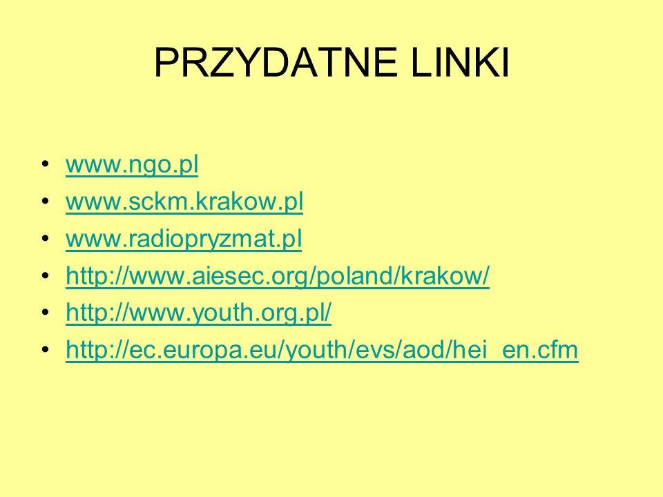 PRZYDATNE LINKI www.ngo.pl www.sckm.krakow.pl www.radiopryzmat.pl http://www.aiesec.org/poland/krakow/ http://www.youth.org.pl/ http://ec.europa.eu/yo