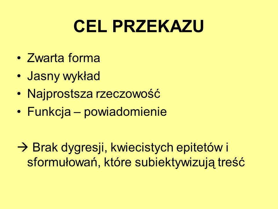 CEL PRZEKAZU Zwarta forma Jasny wykład Najprostsza rzeczowość Funkcja – powiadomienie Brak dygresji, kwiecistych epitetów i sformułowań, które subiekt