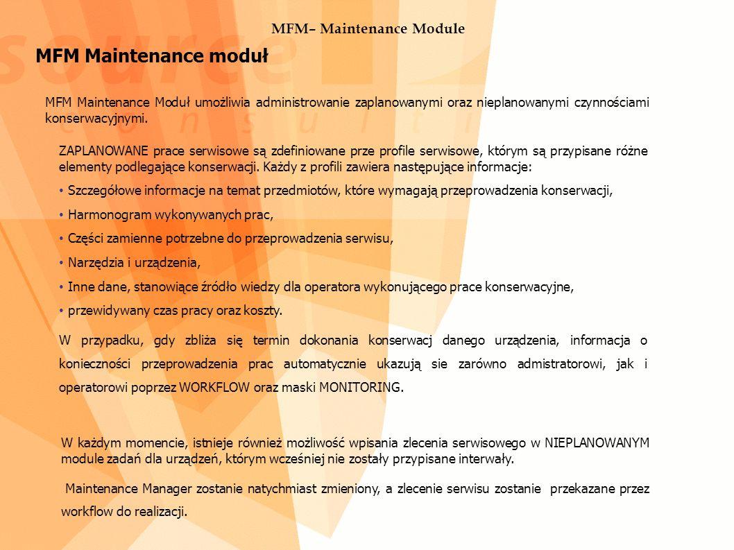 MFM– Maintenance Module MFM Maintenance moduł MFM Maintenance Moduł umożliwia administrowanie zaplanowanymi oraz nieplanowanymi czynnościami konserwacyjnymi.
