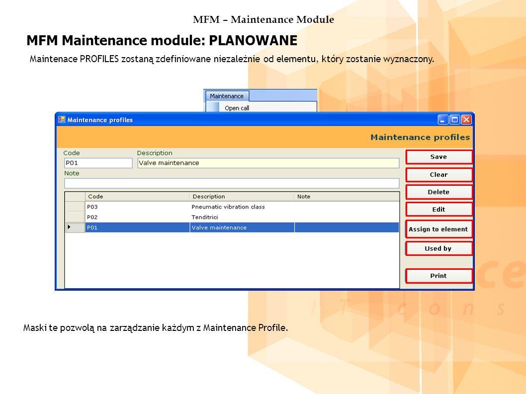 MFM Maintenance module: PLANOWANE Maintenace PROFILES zostaną zdefiniowane niezależnie od elementu, który zostanie wyznaczony.
