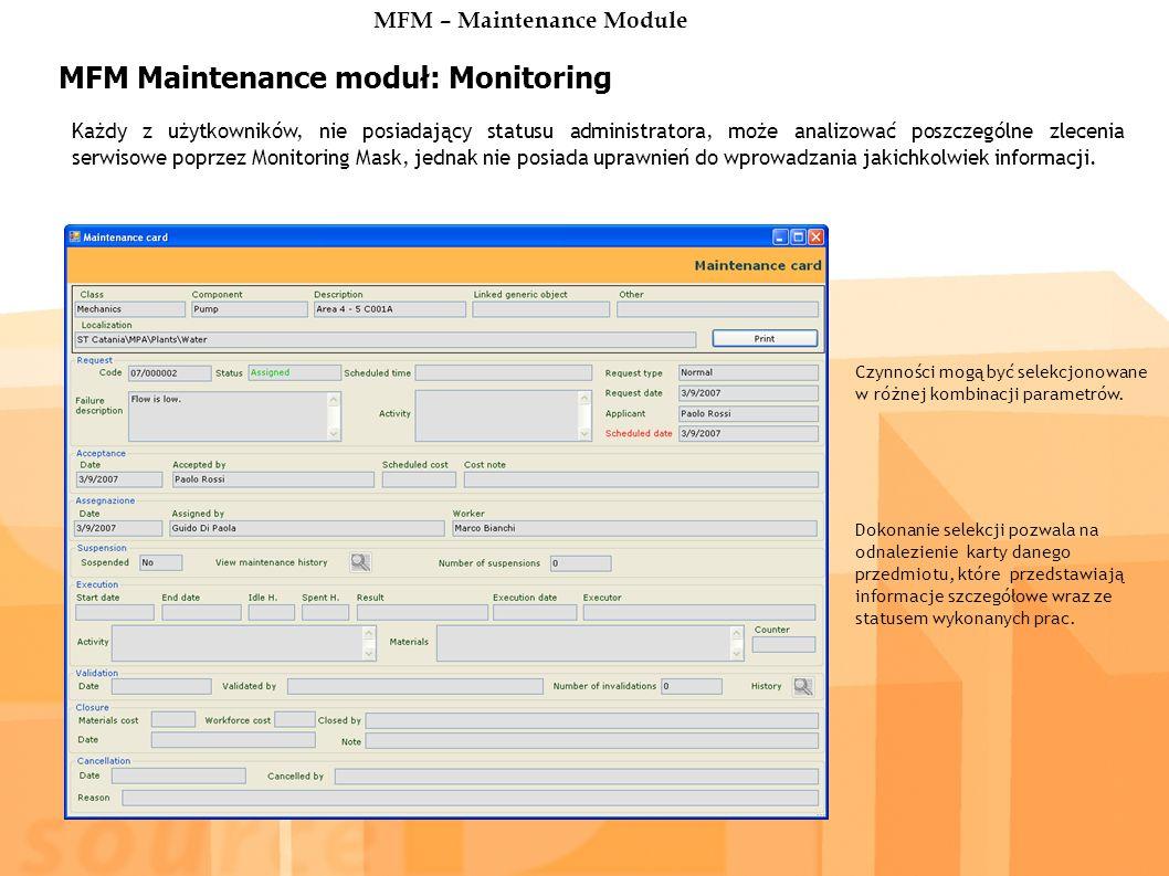 MFM Maintenance moduł: Monitoring Każdy z użytkowników, nie posiadający statusu administratora, może analizować poszczególne zlecenia serwisowe poprzez Monitoring Mask, jednak nie posiada uprawnień do wprowadzania jakichkolwiek informacji.