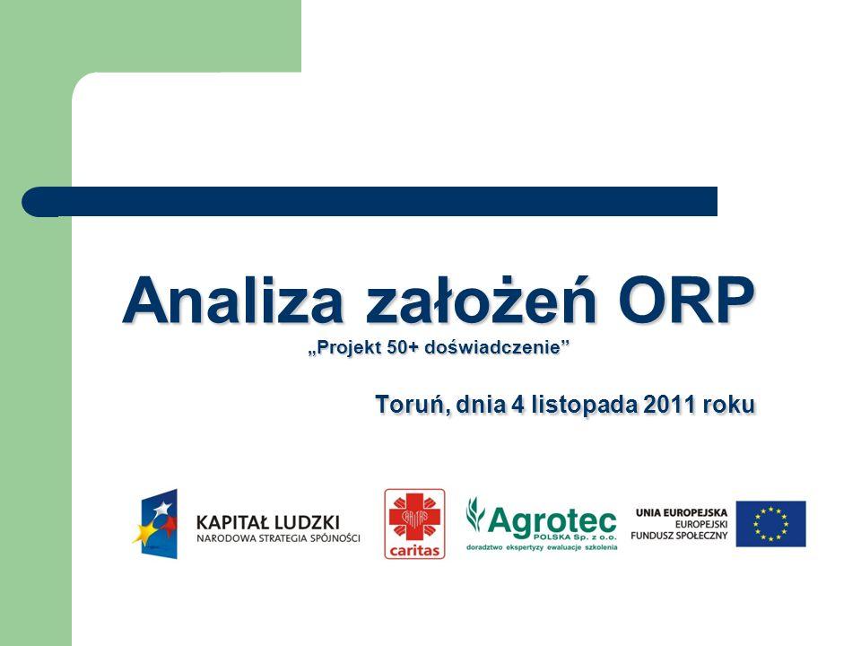 Analiza założeń ORP Projekt 50+ doświadczenie Toruń, dnia 4 listopada 2011 roku