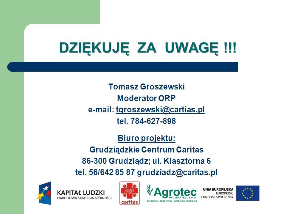 DZIĘKUJĘ ZA UWAGĘ !!! Tomasz Groszewski Moderator ORP e-mail: tgroszewski@cartias.pltgroszewski@cartias.pl tel. 784-627-898 Biuro projektu: Grudziądzk