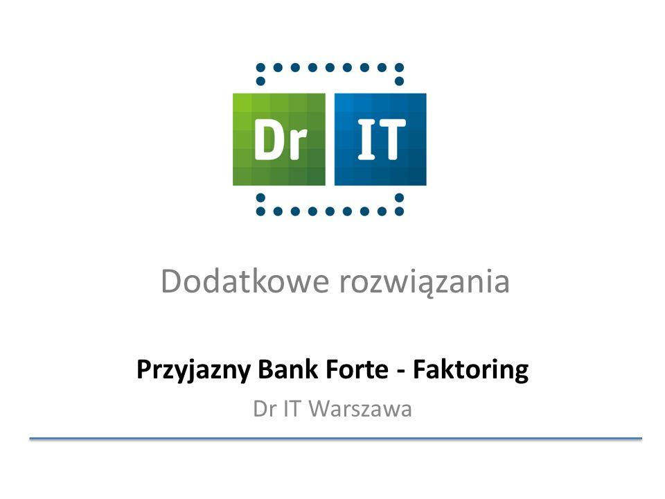 Dodatkowe rozwiązania Przyjazny Bank Forte - Faktoring Dr IT Warszawa