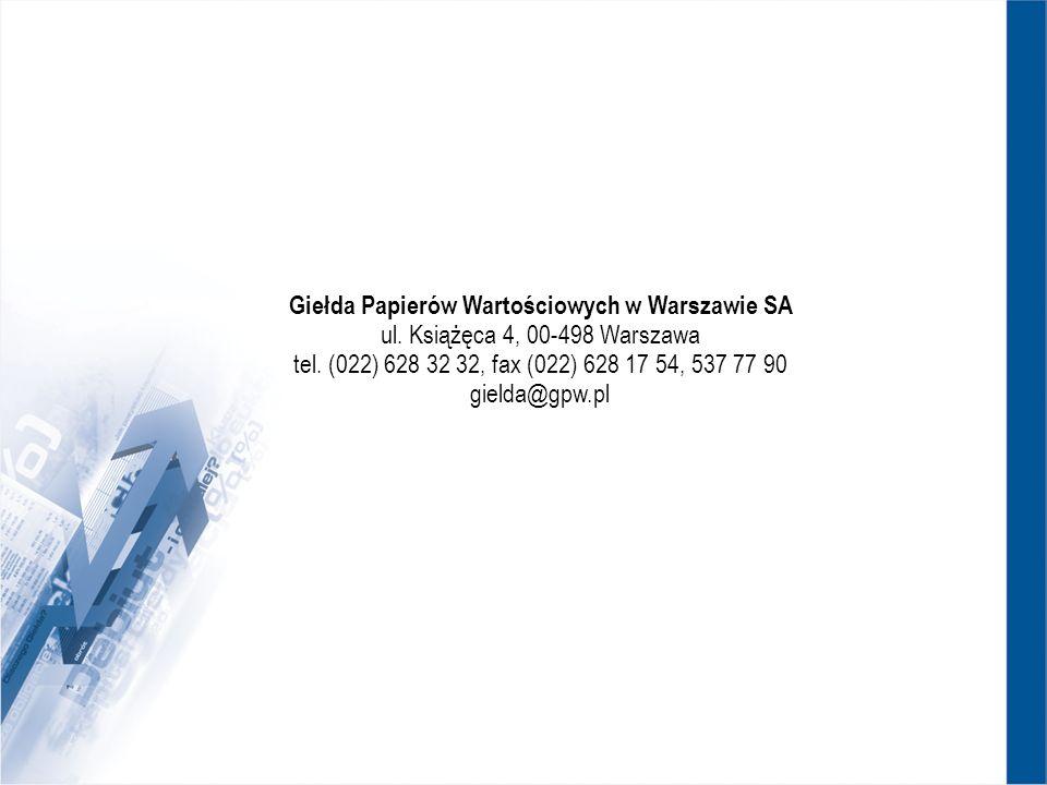 Giełda Papierów Wartościowych w Warszawie SA ul. Książęca 4, 00-498 Warszawa tel. (022) 628 32 32, fax (022) 628 17 54, 537 77 90 gielda@gpw.pl