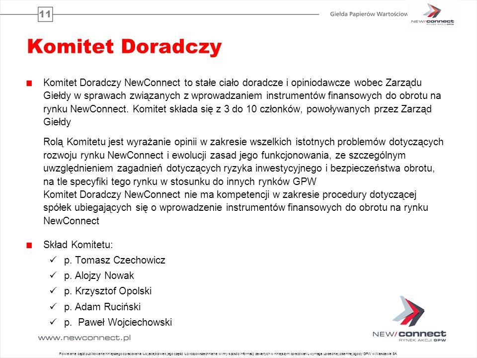 11 Komitet Doradczy Komitet Doradczy NewConnect to stałe ciało doradcze i opiniodawcze wobec Zarządu Giełdy w sprawach związanych z wprowadzaniem inst